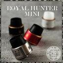 【 電子タバコ VAPE 】【リビルダブルアトマイザー】【 RBA 】【 RDA 】【 ドリッパー 】 【 ローヤルハンターミニ 】 The Council Of Vapor Royalhunter MINI