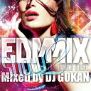 DJ GOKAN / EDM MIX SHOW 2 -ALL DANCE MUSIC-【激アゲEDMミックス第二弾!!! 】【 MIX CD 】