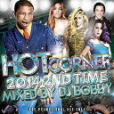 艺人名: B - DJ BOBBY / HOT CORNER 2014 -2nd TIME-【 MIXCD 】【 大人気クラブヒッツ! 】
