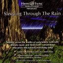 深いリラクゼーションから自然で快適な眠りへ スリーピング・スルー・ザ・レイン【睡眠音楽・ヘミシンクCD】