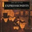 【中古】The Art of the Expressionists (The Life and Works Series)【中古】