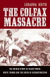 The Colfax Massacre: The Untold Story of Black Power, White Terror, and the Death of Reconstruction【電子書籍】[ LeeAnna Keith ]