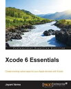 Xcode 6 Essentials【電子書籍】[ Jayant Varma ]