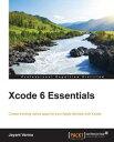 Xcode 6 Essentials【電子書籍】[ Jayant Varma ]