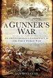 A Gunners WarAn Artilleryman's Experience in the First World War-【電子書籍】