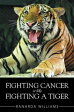Fighting Cancer Is Like Fighting A Tiger-【電子書籍】