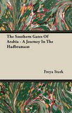 The Southern Gates Of Arabia - A Journey In The Hadbramaut-【電子書籍】