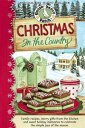 Christmas in the Country CookbookFamily recipes, merry gifts from the kitchen and sweet holiday memories to celebrate the simple joys-【電子書籍】