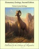 Elementary Zoology, Second Edition【電子書籍】[ Vernon Lyman Kellogg ]