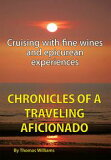 Chronicles of a Traveling AficionadoCruising with fine wines and epicurean experiences-【電子書籍】