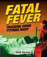 Fatal FeverTracking Down Typhoid Mary【電子書籍】[ Gail Jarrow ]