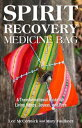 Spirit Recovery Medicine BagA Transformational Guide for Living Happy, Joyous, and Free -【電子書籍】