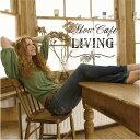 CD Slow Cafe   LIVING - スロウカフェ   リビング