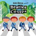 CD KIDS BOSSA presents   Beatles Covers - キッズ・ボッサ・プレゼンツ - ビートルズ・カヴァーズ