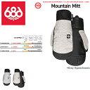 【予約受付中】【686】SIX EIGHT SIX OUTERWEAR 2021-2022 Mountain Mitt ミトン グローブ スノーボード M1WGLV112 S/M/L/XL GREY