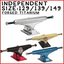 INDEPENDENT TRUCK インディペンデント トラック STAGE11 FORGED TITANIUM 129 139 149 スケートボード トラック スケボー SKATEBOARD INDY SILVER MATTE BLACK GOLD ANO RED BLUE