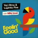 Artist Name: Ya Line - ■送料無料!■Yuji Ohno&Lupintic Five With Miki Imai CD【Feelin' Good】09/4/22発売【楽ギフ_包装選択】【05P03Sep16】