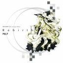 【FELT】Rebirth StoryII