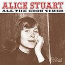 其它 - 【メール便送料無料】ALICE STUART / ALL THE GOOD TIMES (輸入盤CD)