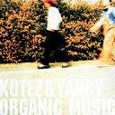 楽天あめりかん・ぱい【メール便送料無料】KOTEZ&YANCY / ORGANIC MUSIC[CD]