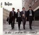 【メール便送料無料】ザ・ビートルズ / オン・エア〜ライヴ・アット・ザ・BBC Vol.2[CD][生産限定盤][2枚組]【K2016/6/29発売】