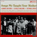 Alberta Hunter / Songs We Taught Your Mother (輸入盤CD)【YDKG-u】