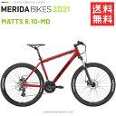 メリダ マウンテンバイク MERIDA MATTS 6.10 MD ER39 メリダ マッツ 6.10 2021 モデル 送料無料