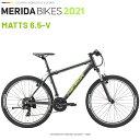 メリダ マウンテンバイク MERIDA MATTS 6.5-V ES80 メリダ マッツ 6.10 V 2021 26インチ モデル