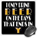【中古】【輸入品・未使用未開封】3dRose I only Drink Beer on The Days That Ends in Y Mouse Pad (mp_272730_1) [並行輸入品]