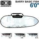 OCEAN&EARTH サーフボードケース BARRY BASIC FISH 6'0 バリー ベーシック フィッシュ フィッシュボード用 オーシャンアンドアース