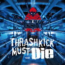 艺人名: Ma行 - Thrashkick Must Die v2.0 -EZiKi-