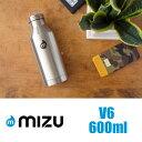 MIZU BOTTLE ミズ ボトル V6 600ml 20oz STAINLESS (ステンレス) ウォーターボトル 水筒 マイボトル タンブラー 【ラッピング可】