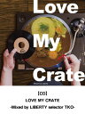 【CD】LOVE MY CRATE -Mixed by LIBERTY selector TKO- レゲエ CD