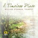 其它 - タイムレス・プレイス ウィリアム・ストーマン(トランペット) A Timeless Place【トランペット CD】 K 11211