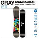 17-18 GRAY グレイ スノーボード EPIC エピック