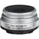 ペンタックス PENTAX カメラレンズ 05 TOY LENS TELEPHOTO 18mm F8 シルバー ペンタックスQ /単焦点レンズ 05TOYLENDSTELEPHOTO