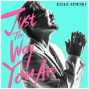 エイベックス エンタテインメント EXILE ATSUSHI/Just The Way You Are【CD】