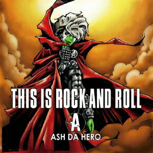 THIS IS ROCK AND ROLL [ ASH DA HERO ]