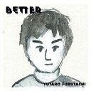BETTER [ YUTARO FURUTACHI ]