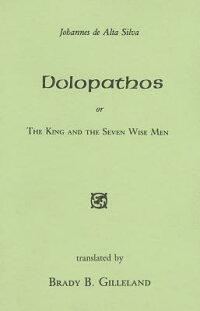 Dolopathos:OrTheKingandtheSevenWiseMen[JohannesdeAltaSilva]
