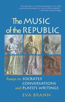 The Music of the Republic: Essays on Socrates' Conversations and Plato ...