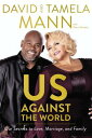 Us Against the World: Our Secrets to Love, Marriage, and Family US AGAINST THE WORLD David Mann