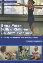Gross Motor Skills for Children with Down Syndrome: A Guide for Parents and Professionals GROSS MOTOR SKILLS FOR CHIL-2E (Topics in Down Syndrome)