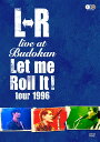 "L⇔R live at Budokan ""Let Me Roll It! tour 1996"" [ L⇔R ]"