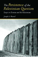 The Persistence of the Palestinian Question: Essays on Zionism and the ...