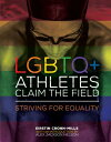 Lgbtq+ Athletes Claim the Field: Striving for Equality LGBTQ+ ATHLETES CLAIM THE FIEL