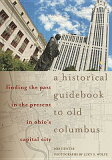 【】A Historical Guidebook to Old Columbus: Finding the Past in the Present in Ohio''s Capit