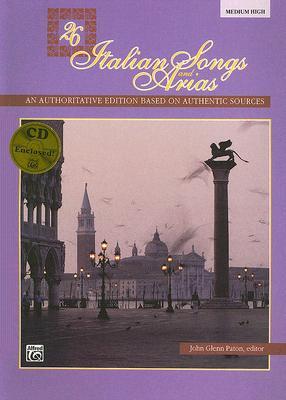 26 Italian Songs and Arias: Medium High Voice, Book & CD 26 ITALIAN SONGS & ARIAS [ John Glenn Paton ]