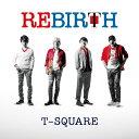 REBIRTH [ T-SQUARE ]