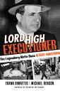 Lord High Executioner: The Legendary Mafia Boss Albert Anastasia LORD HIGH EXECUTIONER